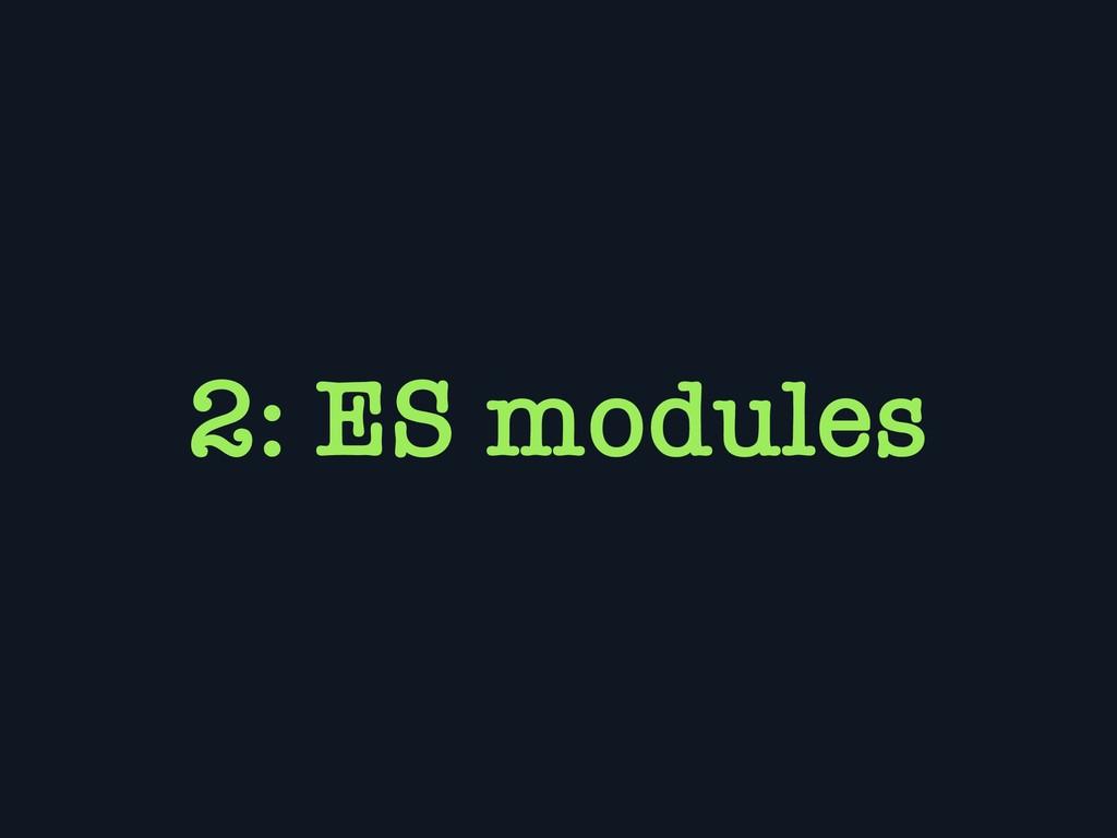 2: ES modules