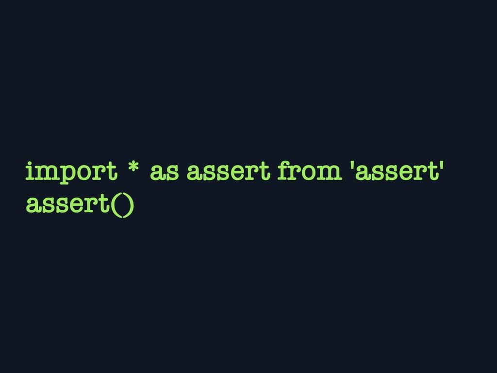 import * as assert from 'assert' assert()