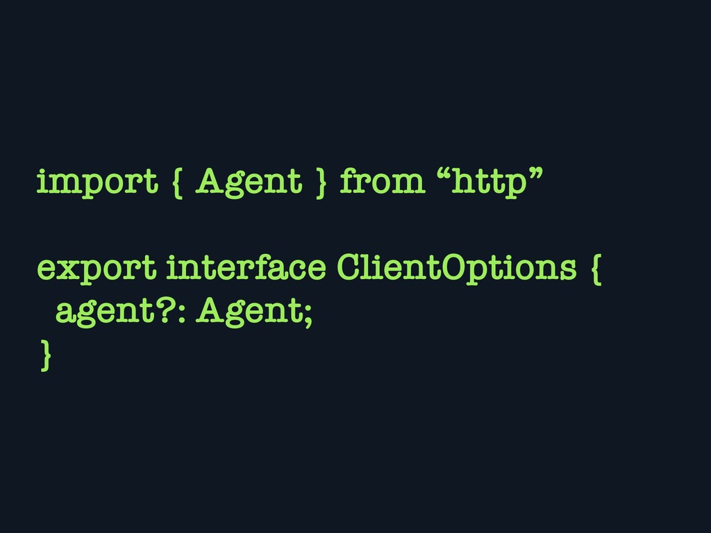 """import { Agent } from """"http"""" export interface C..."""
