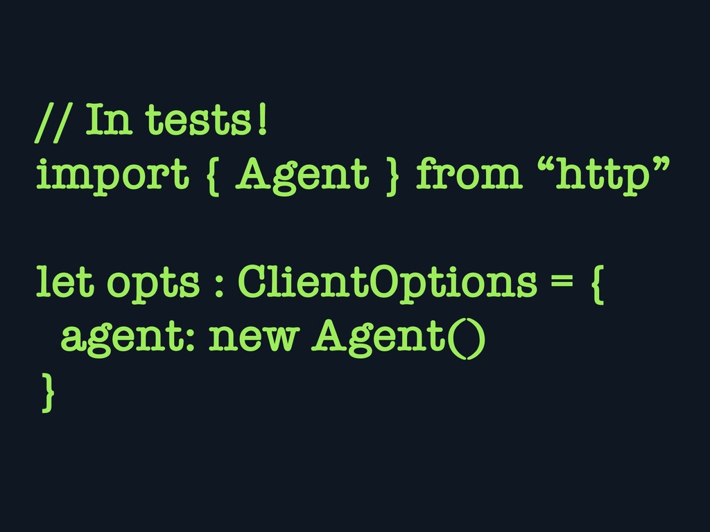 """// In tests! import { Agent } from """"http"""" let o..."""