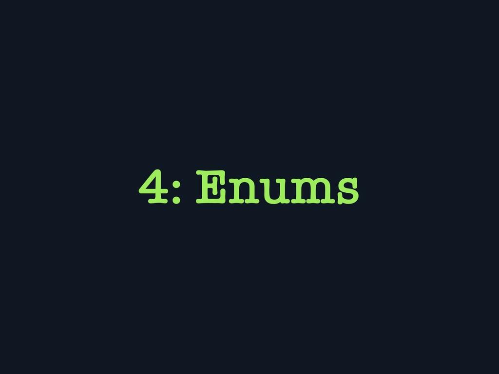 4: Enums