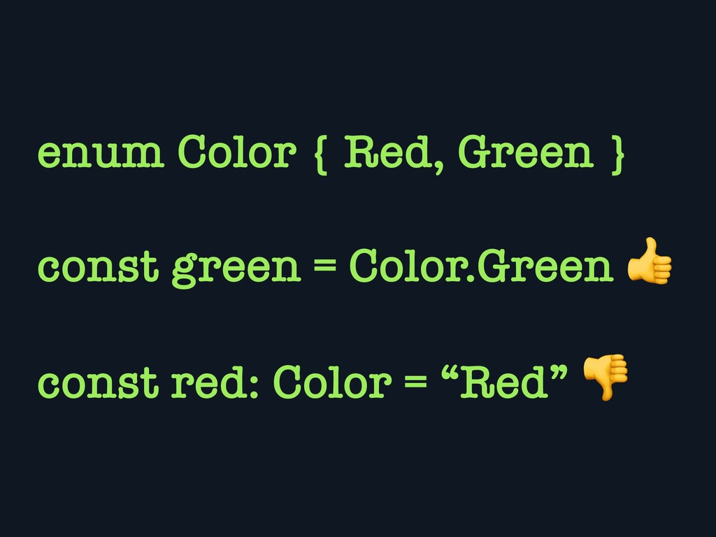 enum Color { Red, Green } const green = Color.G...