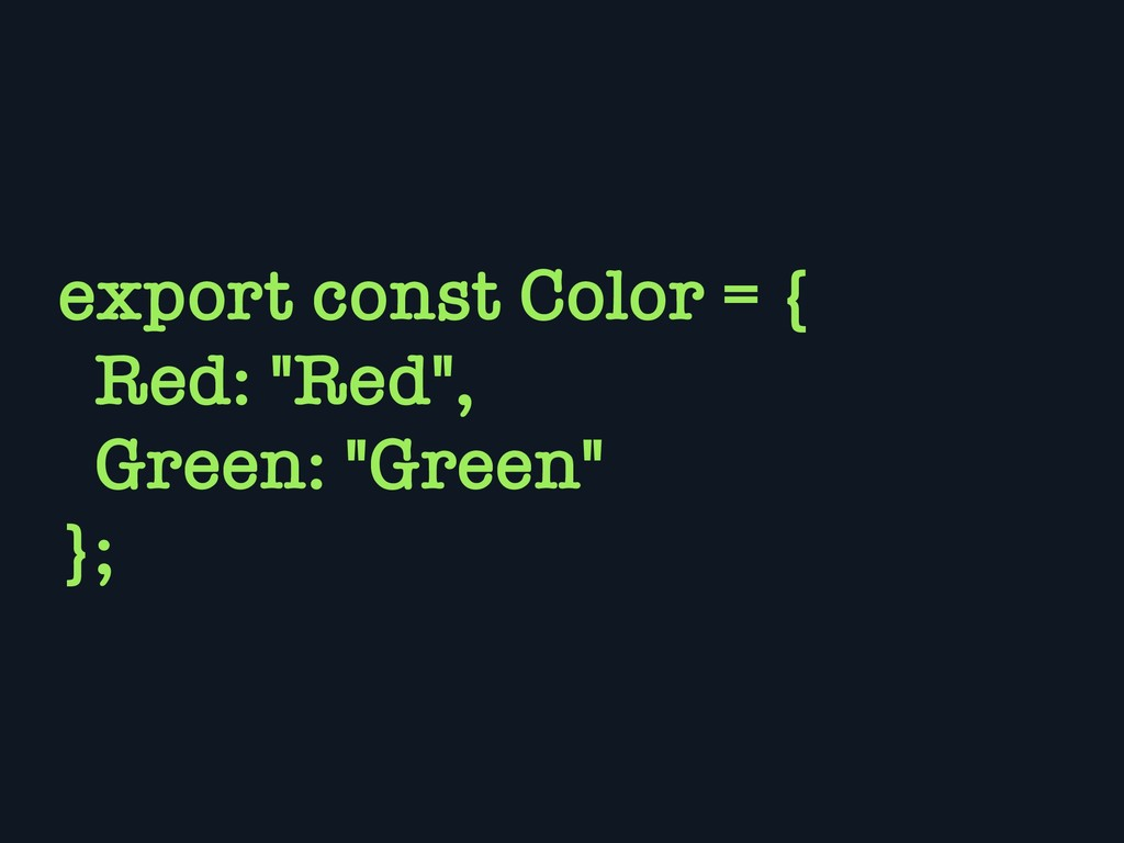 """export const Color = { Red: """"Red"""", Green: """"Gree..."""