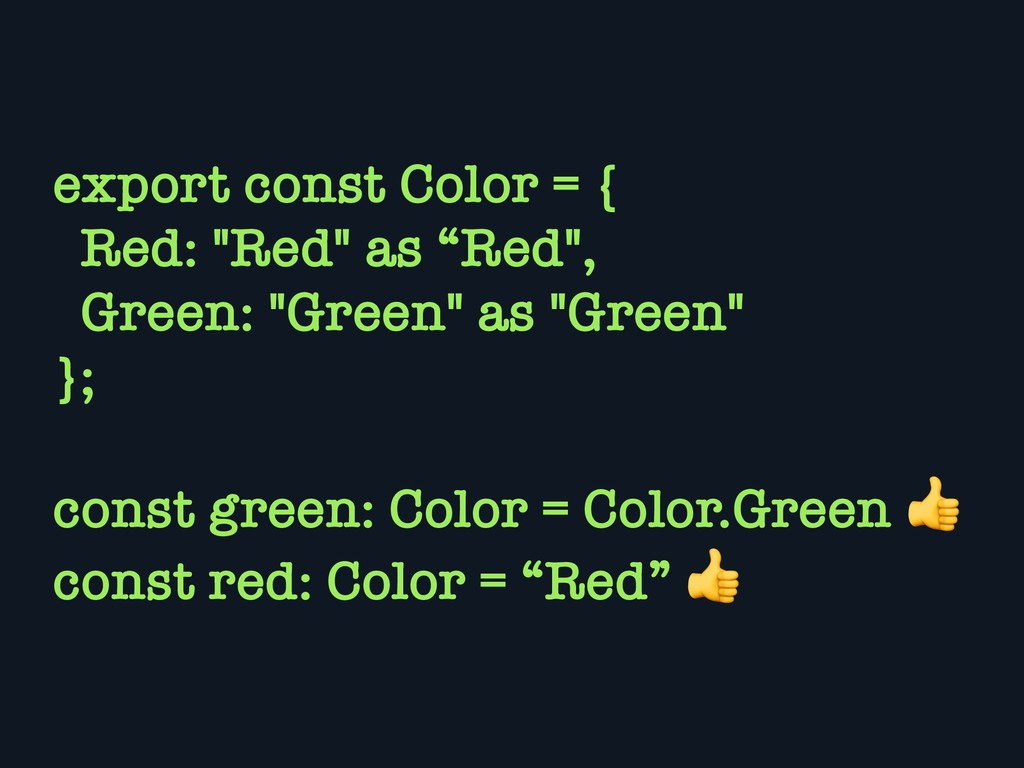"""export const Color = { Red: """"Red"""" as """"Red"""", Gre..."""