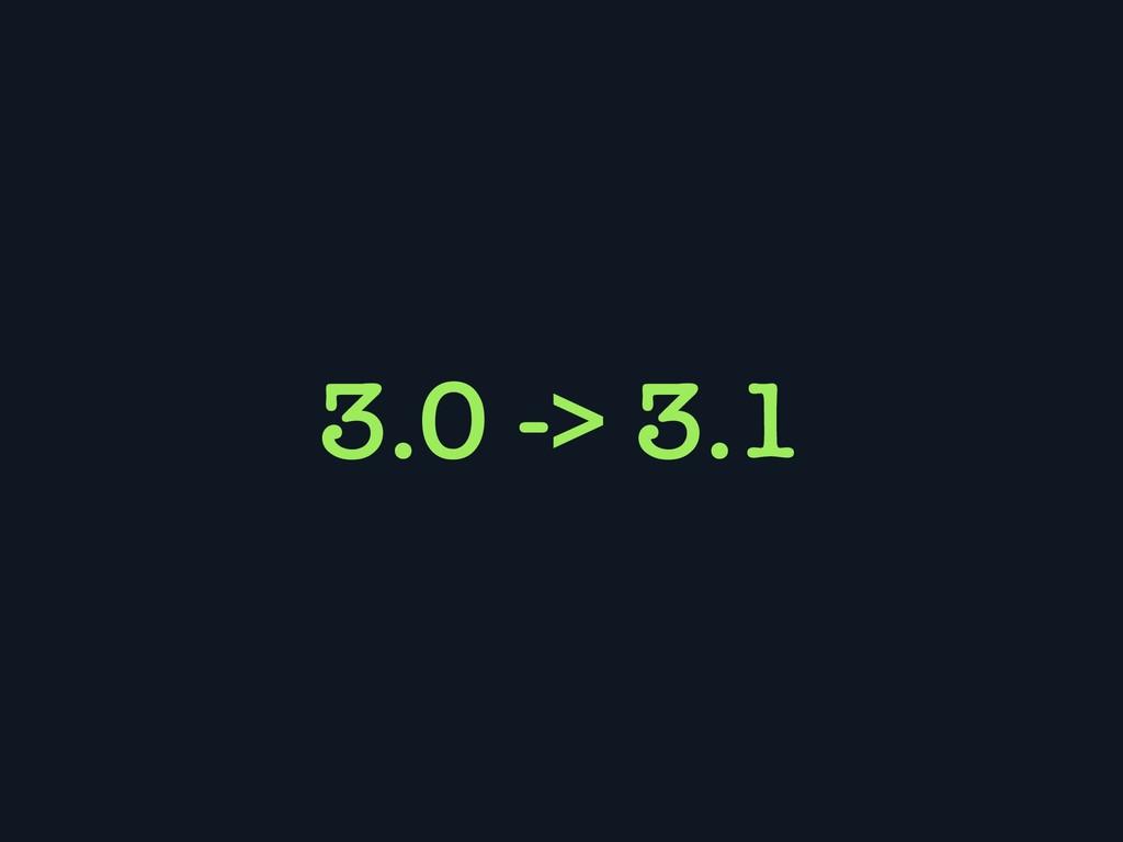 3.0 -> 3.1