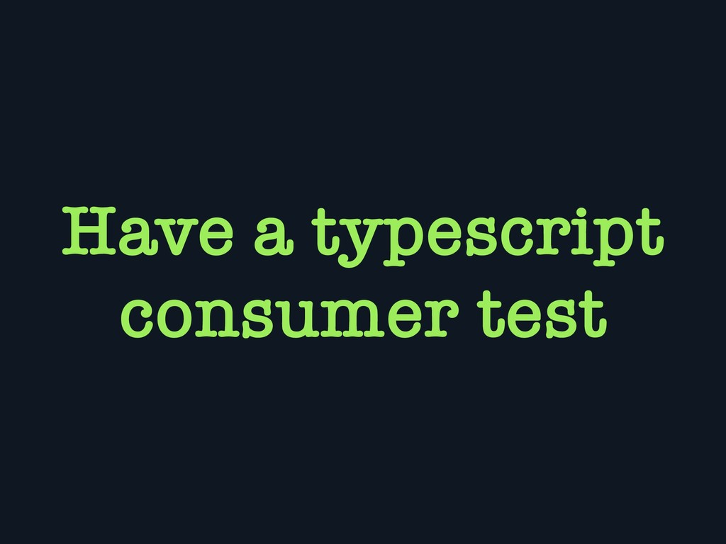 Have a typescript consumer test