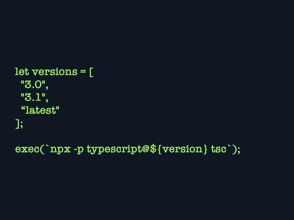 "let versions = [ ""3.0"", ""3.1"", ""latest"" ]; exec..."