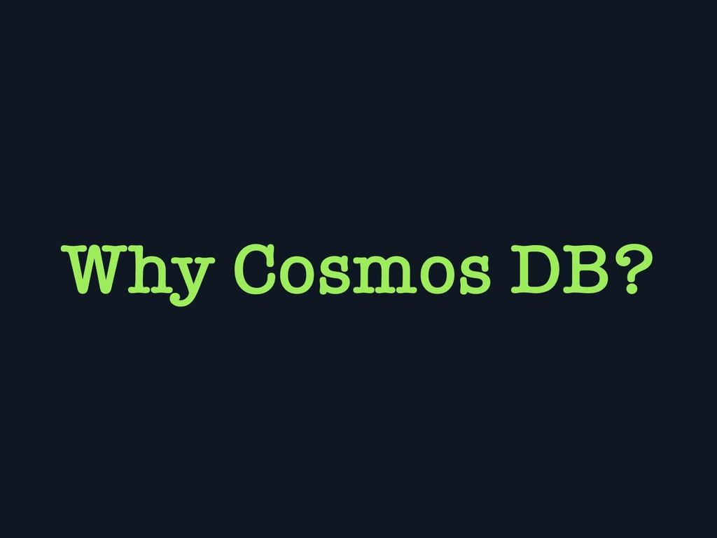Why Cosmos DB?