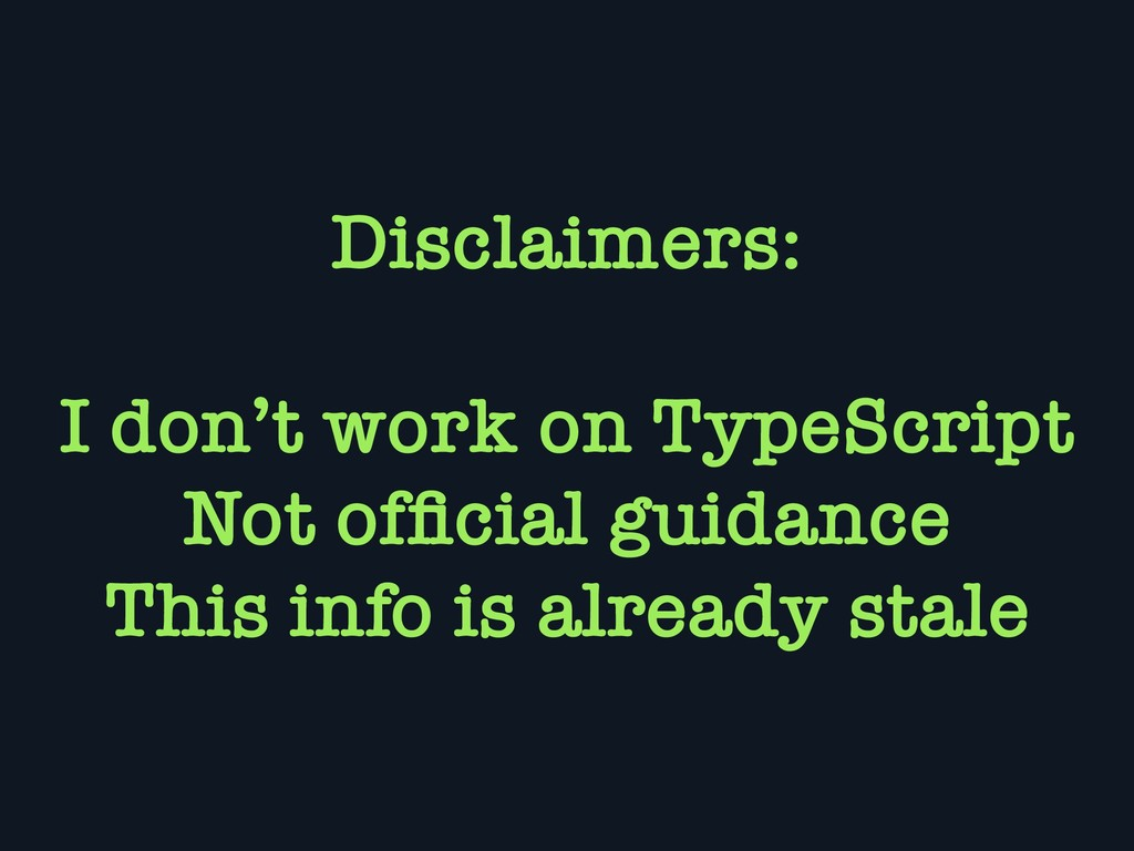 Disclaimers: I don't work on TypeScript Not offi...