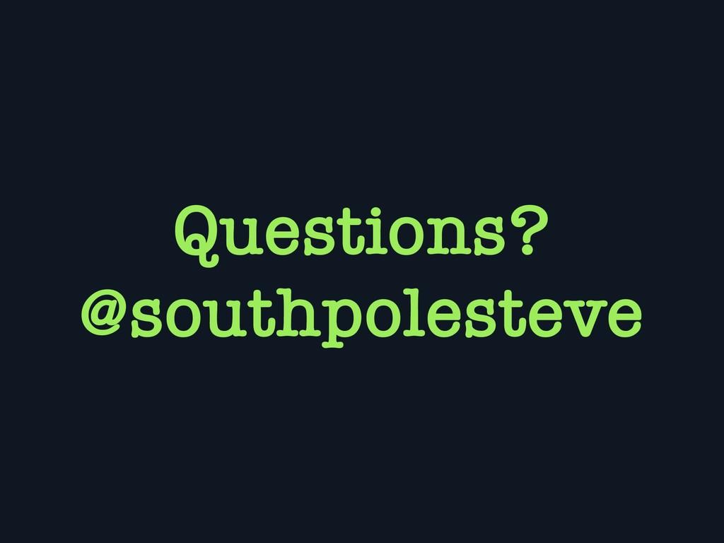 Questions? @southpolesteve