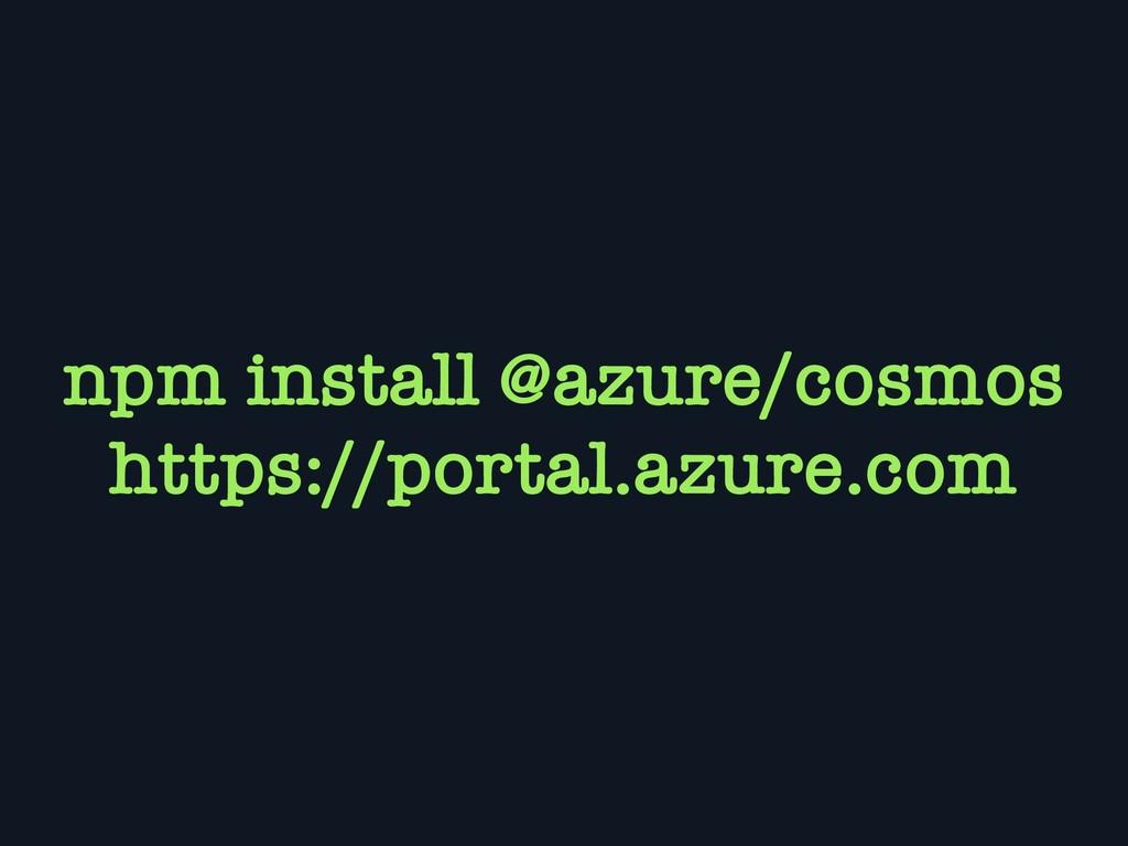 npm install @azure/cosmos https://portal.azure....