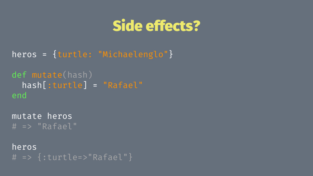 "Side effects? heros = {turtle: ""Michaelenglo""} ..."