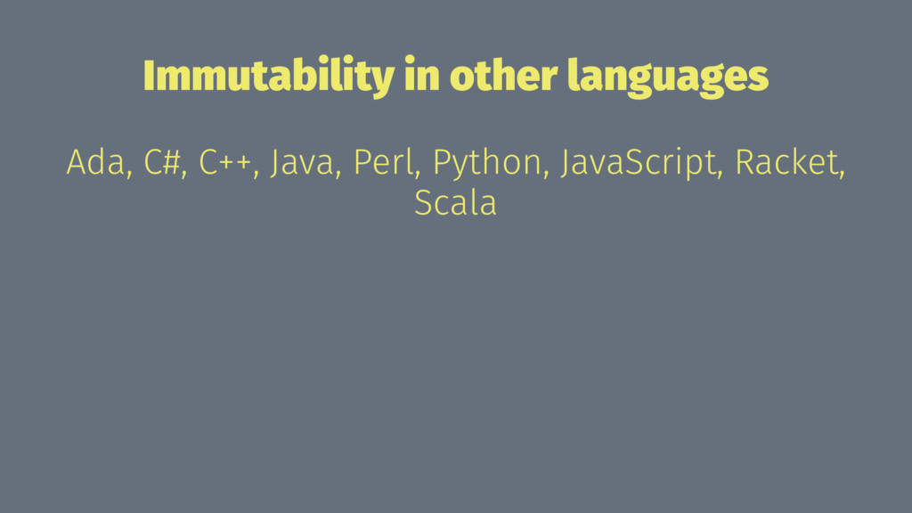 Immutability in other languages Ada, C#, C++, J...