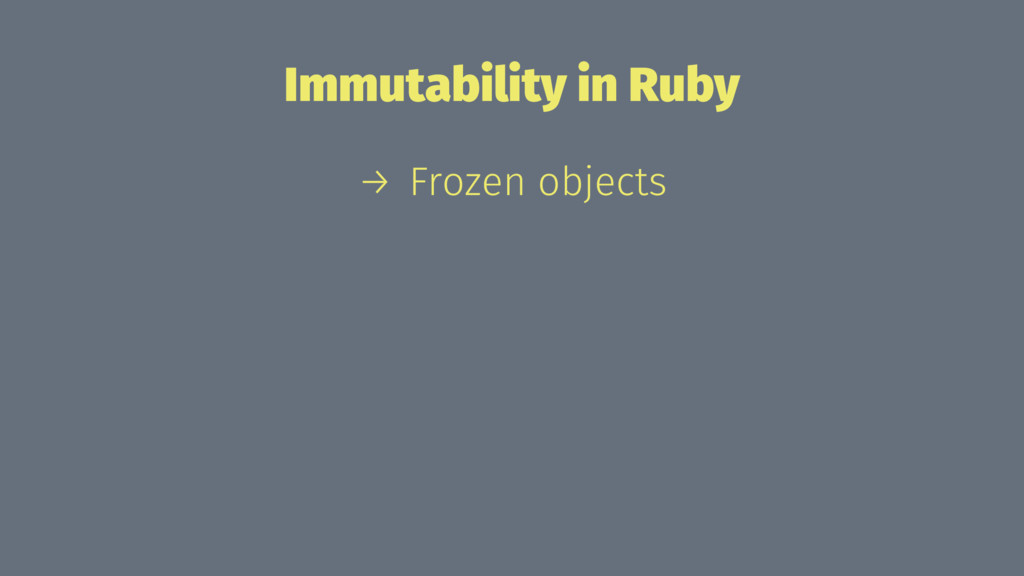 Immutability in Ruby → Frozen objects
