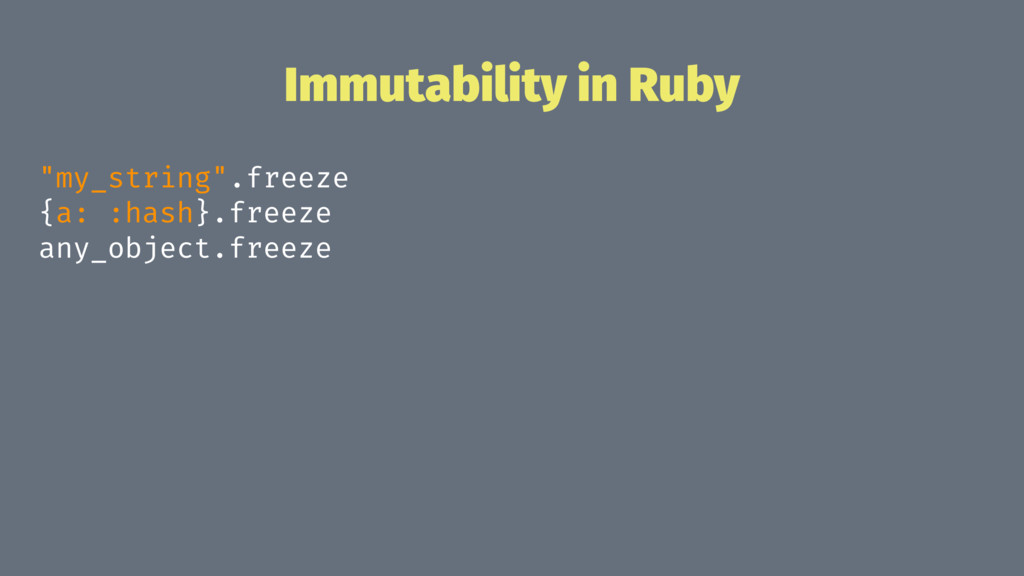 "Immutability in Ruby ""my_string"".freeze {a: :ha..."