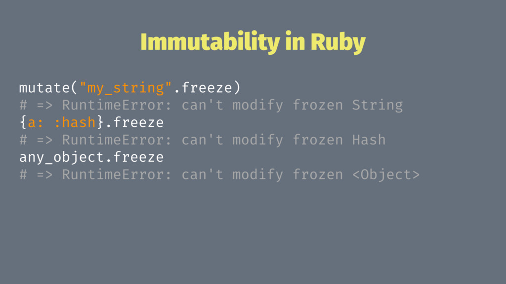 "Immutability in Ruby mutate(""my_string"".freeze)..."