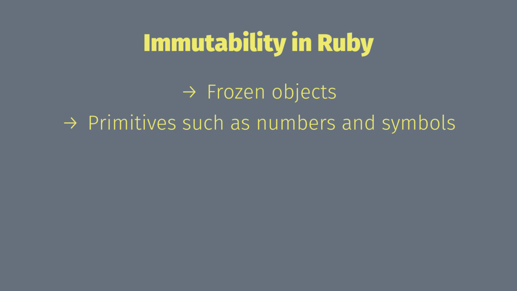 Immutability in Ruby → Frozen objects → Primiti...