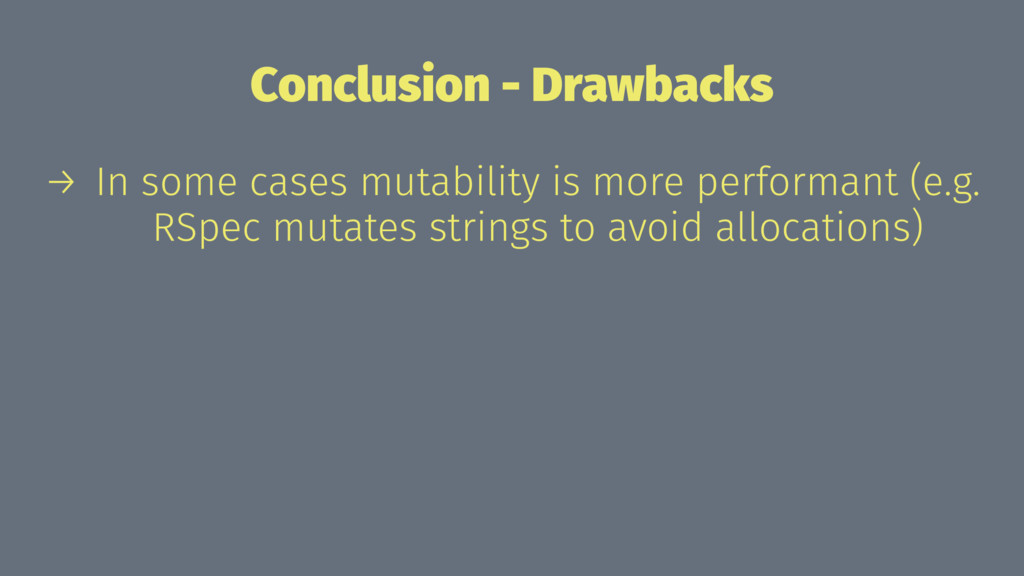 Conclusion - Drawbacks → In some cases mutabili...