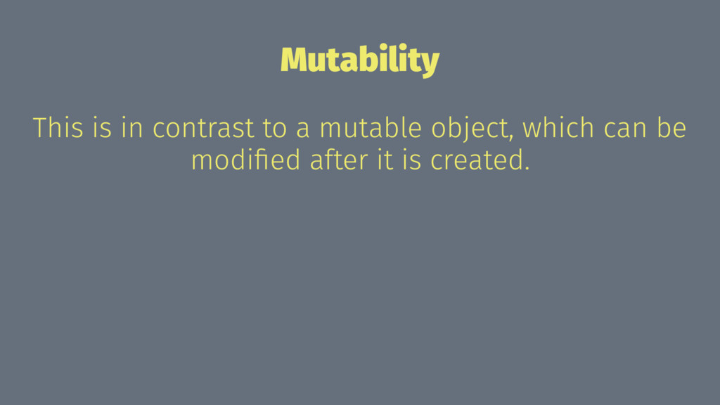 Mutability This is in contrast to a mutable obj...