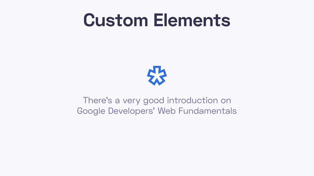 Custom Elements There's a very good introductio...