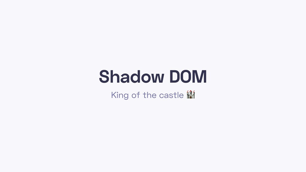 Shadow DOM King of the castle
