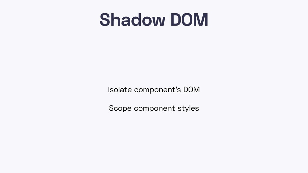Shadow DOM Isolate component's DOM Scope compon...