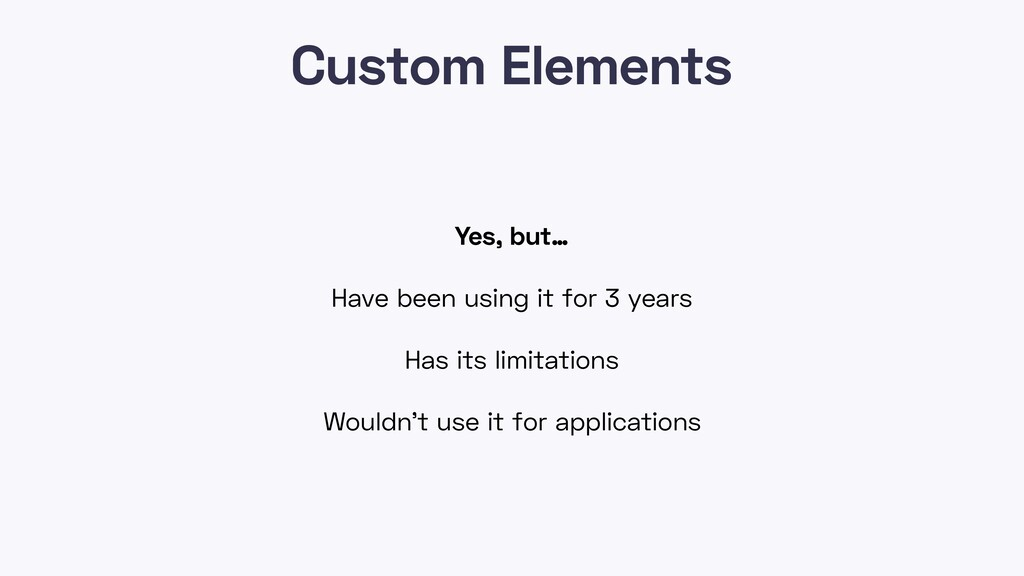 Custom Elements Yes, but… Have been using it fo...