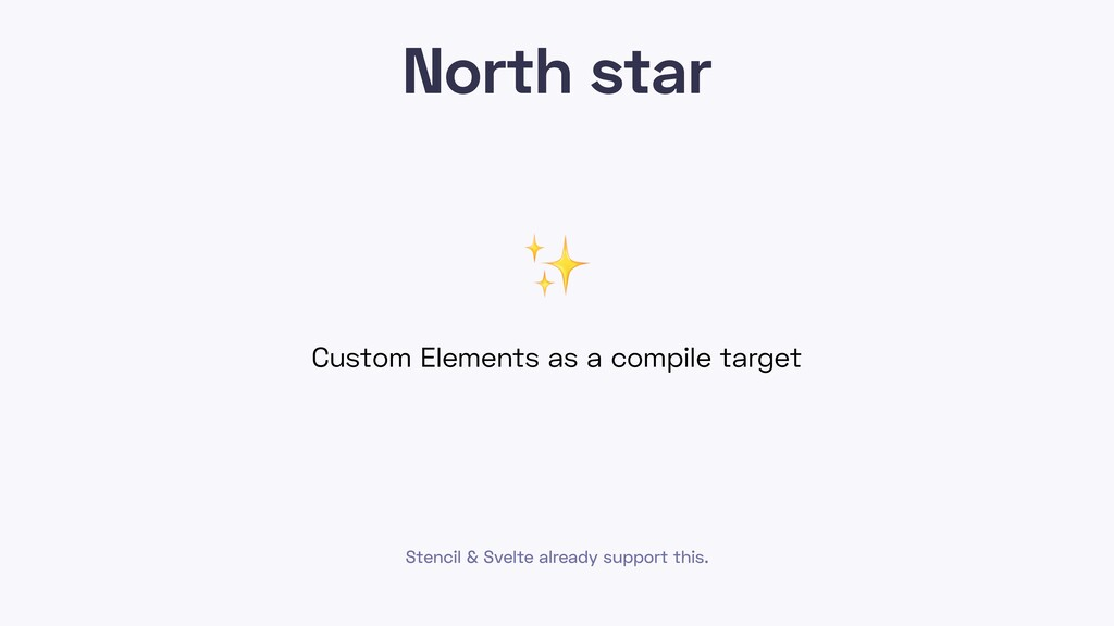 North star Custom Elements as a compile target ...