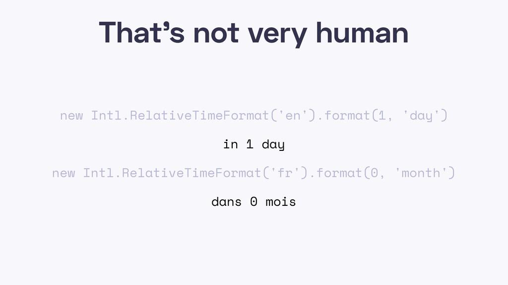 That's not very human new Intl.RelativeTimeForm...