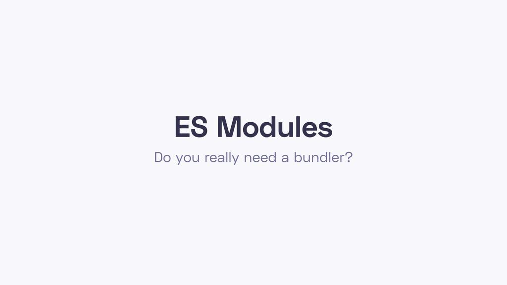 ES Modules Do you really need a bundler?