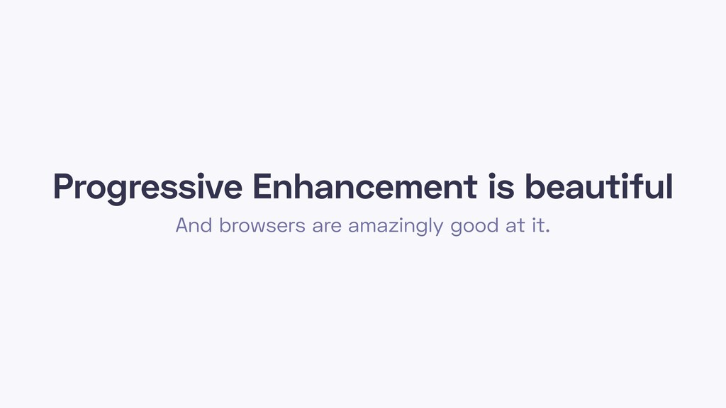 Progressive Enhancement is beautiful And browse...