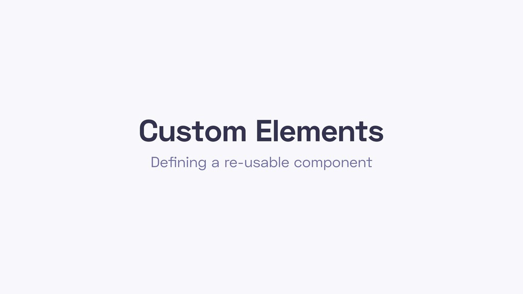 Custom Elements Defining a re-usable component