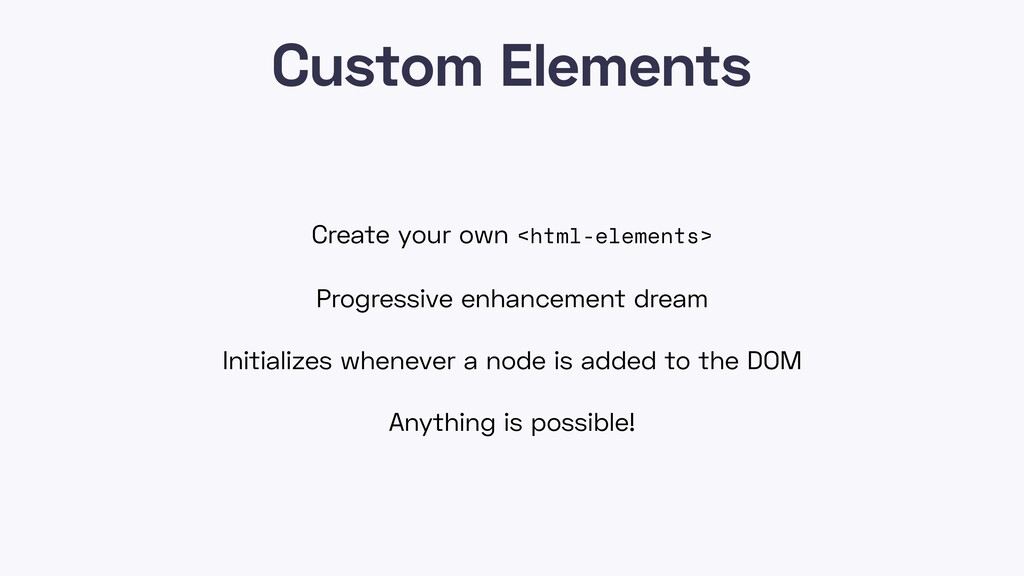 Custom Elements Create your own <html-elements>...