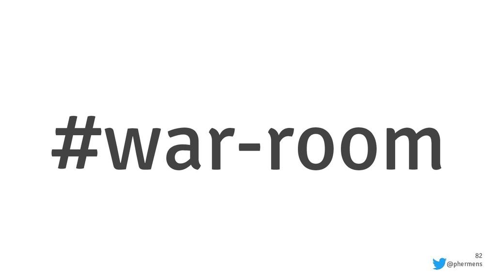 82 @phermens #war-room