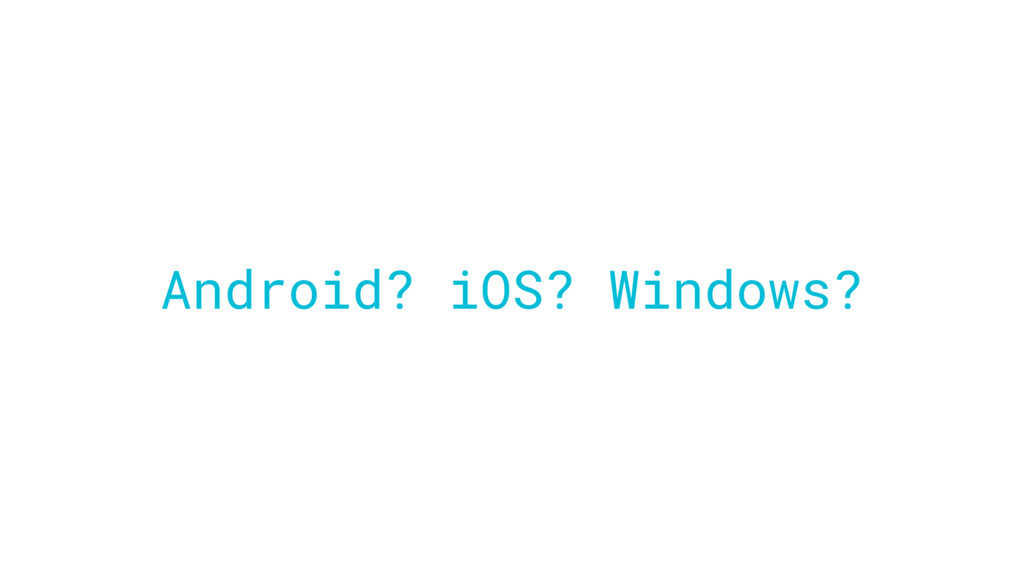 Android? iOS? Windows?