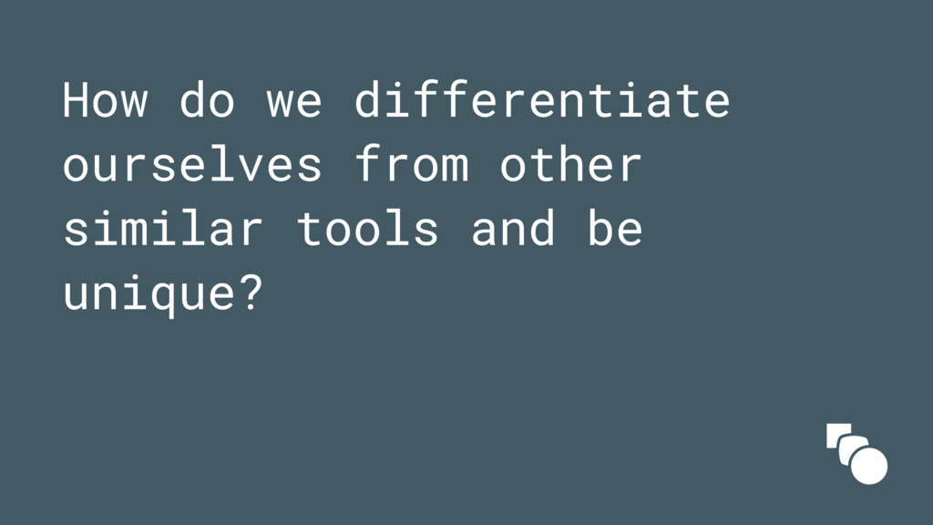 How do we differentiate ourselves from other si...