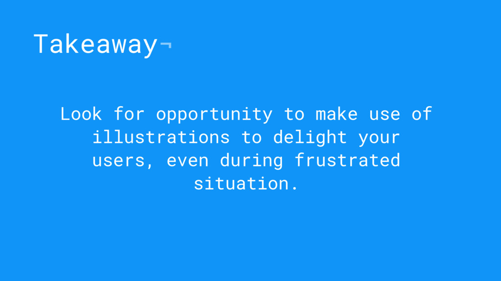 Takeaway¬ Look for opportunity to make use of i...