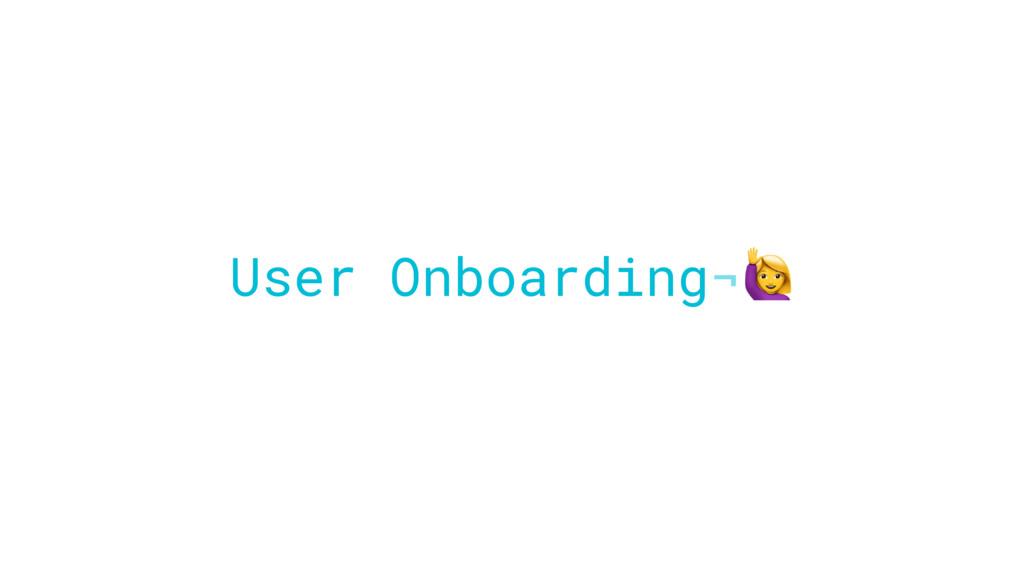 User Onboarding¬