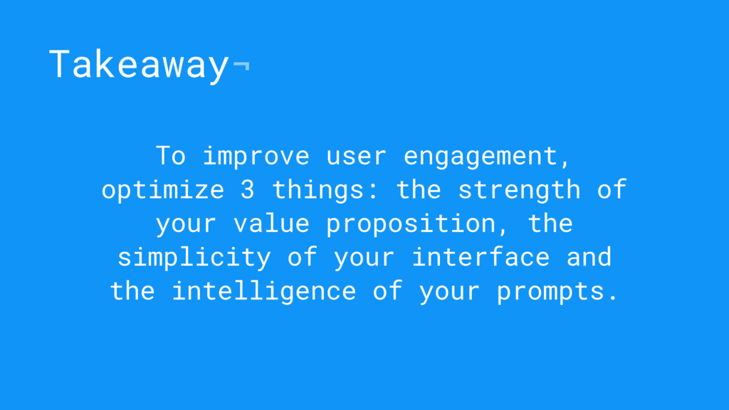 Takeaway¬ To improve user engagement, optimize ...
