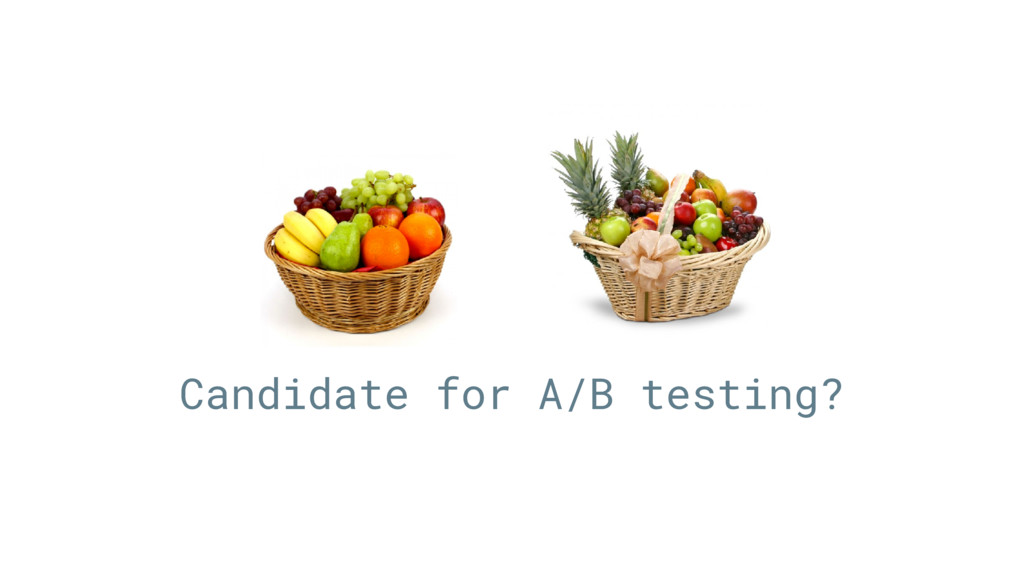Candidate for A/B testing?