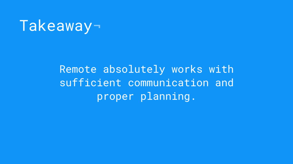 Takeaway¬ Remote absolutely works with sufficie...