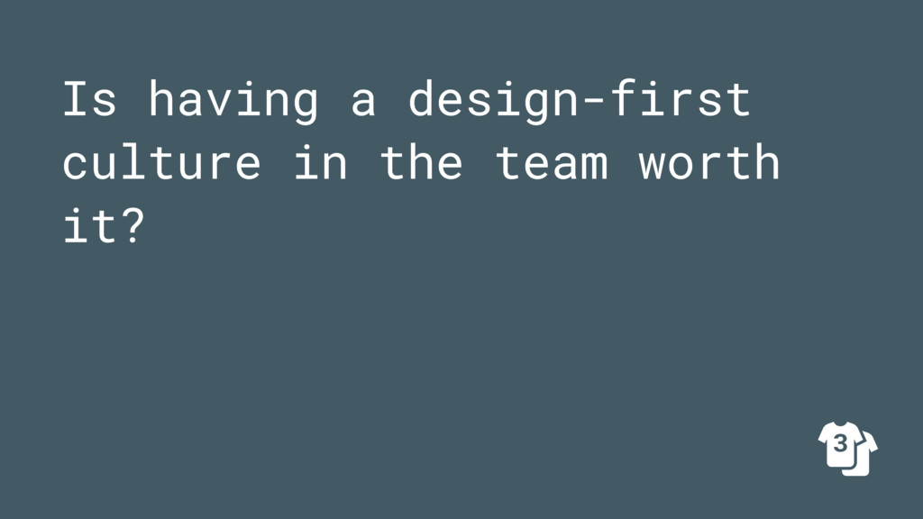 Is having a design-first culture in the team wo...
