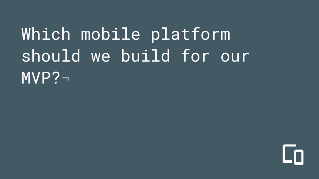 Which mobile platform should we build for our M...
