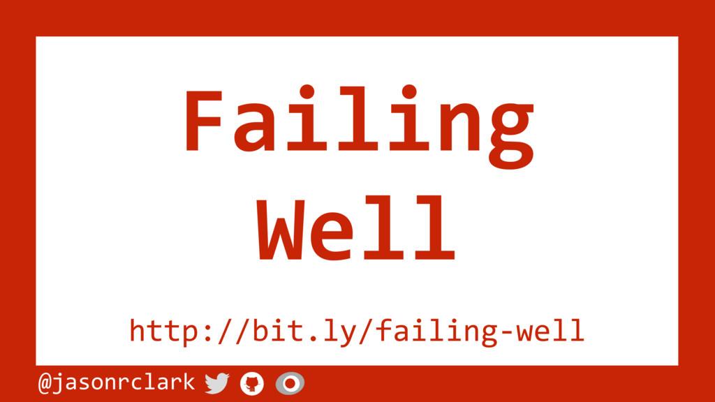 @jasonrclark Failing Well http://bit.ly/failing...