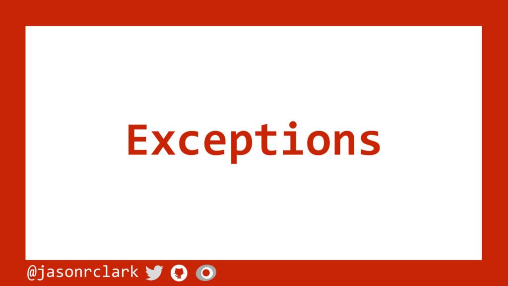 @jasonrclark Exceptions