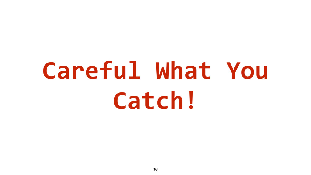 Careful What You Catch! 16
