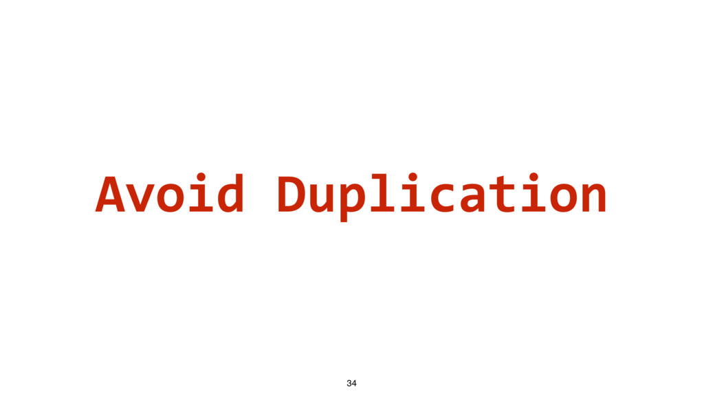 Avoid Duplication 34