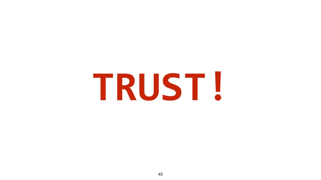 TRUST! 43