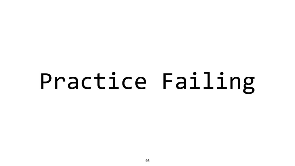 Practice Failing 46