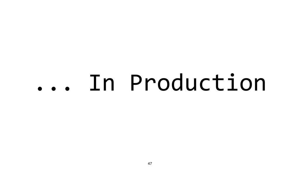 ... In Production 47